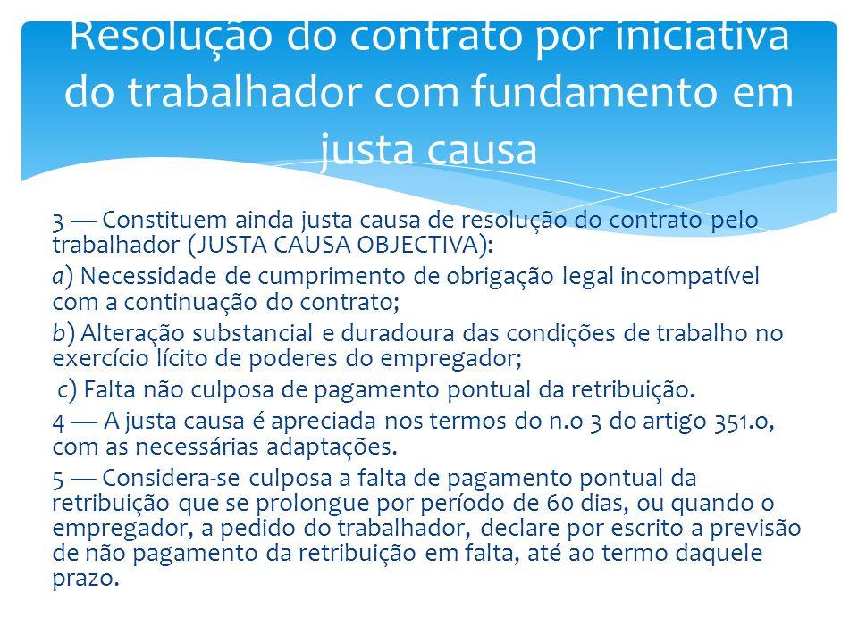 3 Constituem ainda justa causa de resolução do contrato pelo trabalhador (JUSTA CAUSA OBJECTIVA): a) Necessidade de cumprimento de obrigação legal inc