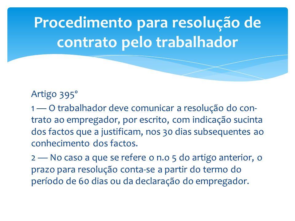 Artigo 395º 1 O trabalhador deve comunicar a resolução do con- trato ao empregador, por escrito, com indicação sucinta dos factos que a justificam, no