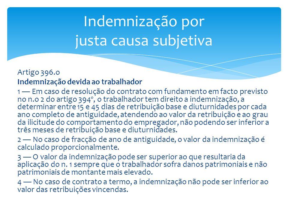 Artigo 396.o Indemnização devida ao trabalhador 1 Em caso de resolução do contrato com fundamento em facto previsto no n.o 2 do artigo 394º, o trabalh