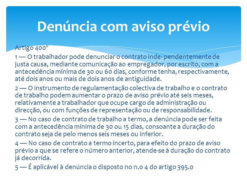 Artigo 400º 1 O trabalhador pode denunciar o contrato inde- pendentemente de justa causa, mediante comunicação ao empregador, por escrito, com a antec