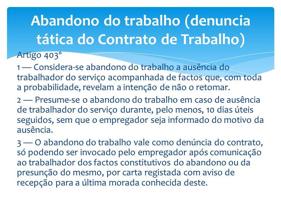 Artigo 403º 1 Considera-se abandono do trabalho a ausência do trabalhador do serviço acompanhada de factos que, com toda a probabilidade, revelam a in