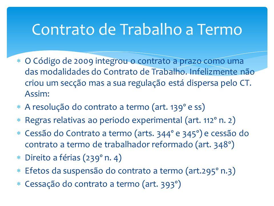 O Código de 2009 integrou o contrato a prazo como uma das modalidades do Contrato de Trabalho. Infelizmente não criou um secção mas a sua regulação es
