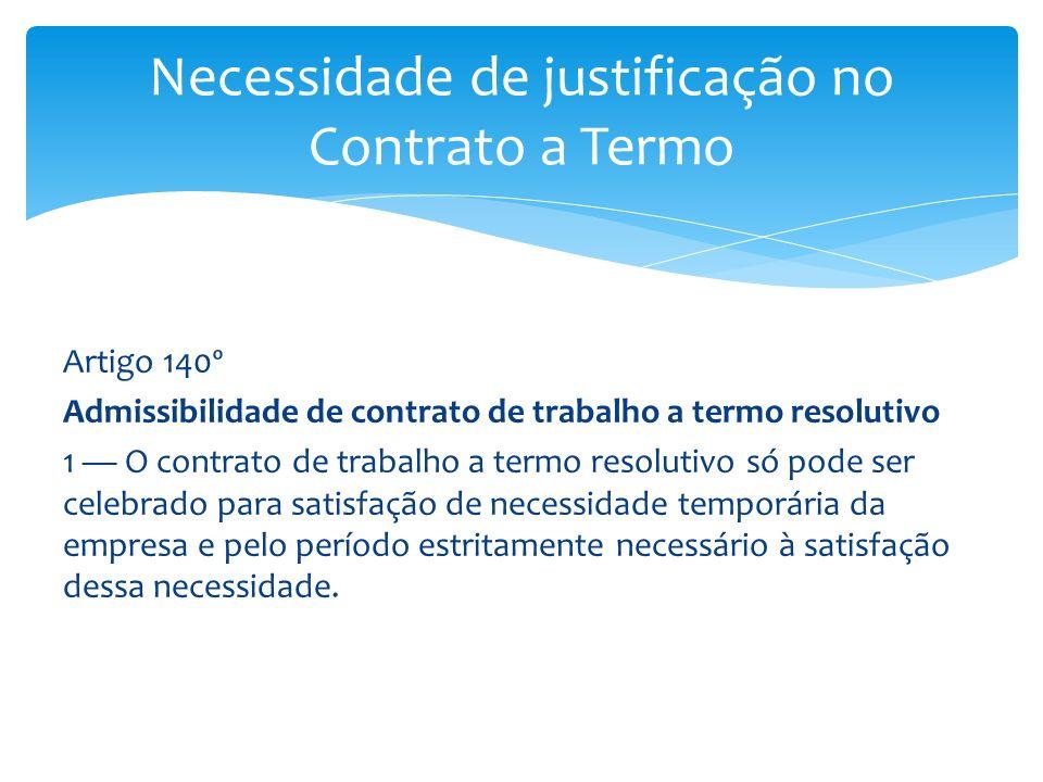 Artigo 140º Admissibilidade de contrato de trabalho a termo resolutivo 1 O contrato de trabalho a termo resolutivo só pode ser celebrado para satisfaç