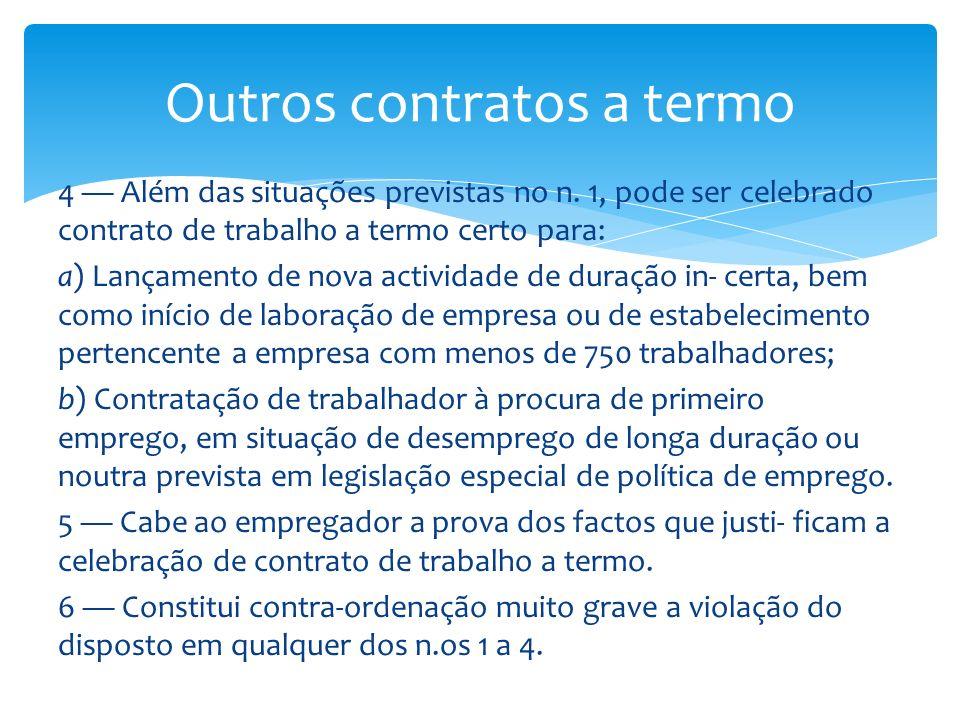 4 Além das situações previstas no n. 1, pode ser celebrado contrato de trabalho a termo certo para: a) Lançamento de nova actividade de duração in- ce