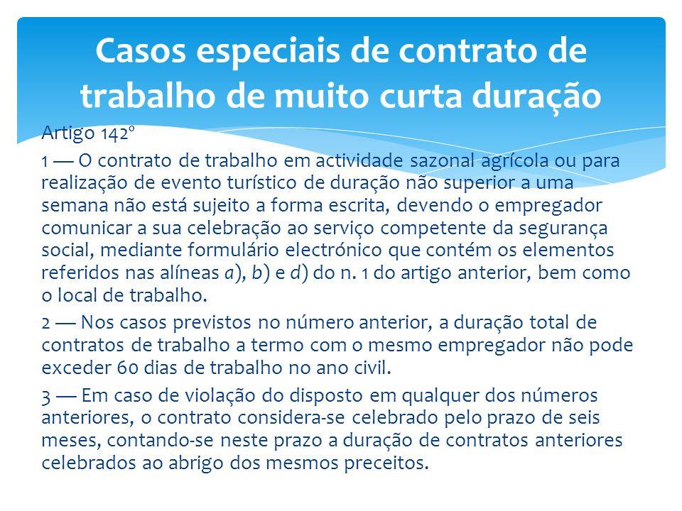 Artigo 142º 1 O contrato de trabalho em actividade sazonal agrícola ou para realização de evento turístico de duração não superior a uma semana não es