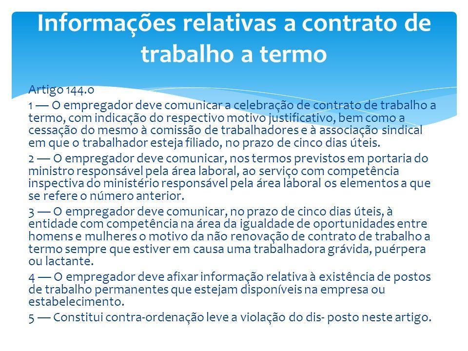 Artigo 144.o 1 O empregador deve comunicar a celebração de contrato de trabalho a termo, com indicação do respectivo motivo justificativo, bem como a