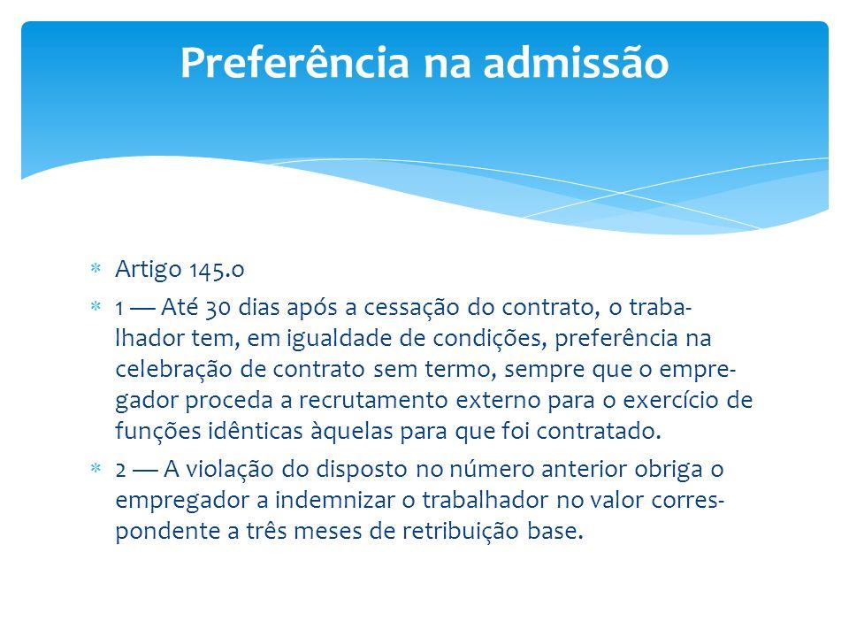 Artigo 145.o 1 Até 30 dias após a cessação do contrato, o traba- lhador tem, em igualdade de condições, preferência na celebração de contrato sem term