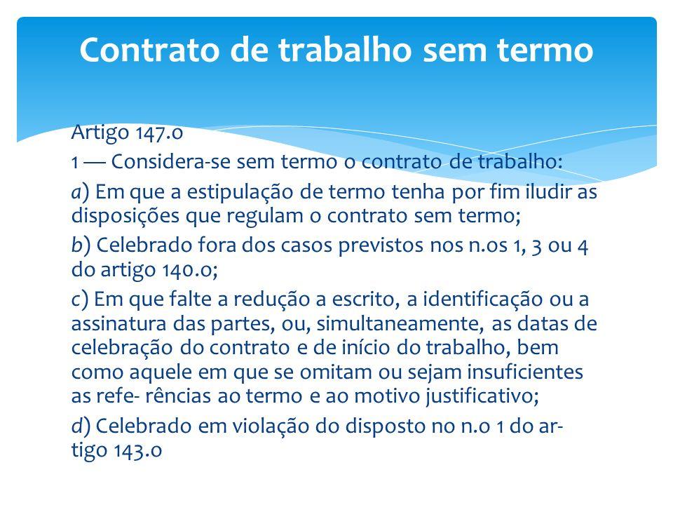 Artigo 147.o 1 Considera-se sem termo o contrato de trabalho: a) Em que a estipulação de termo tenha por fim iludir as disposições que regulam o contr