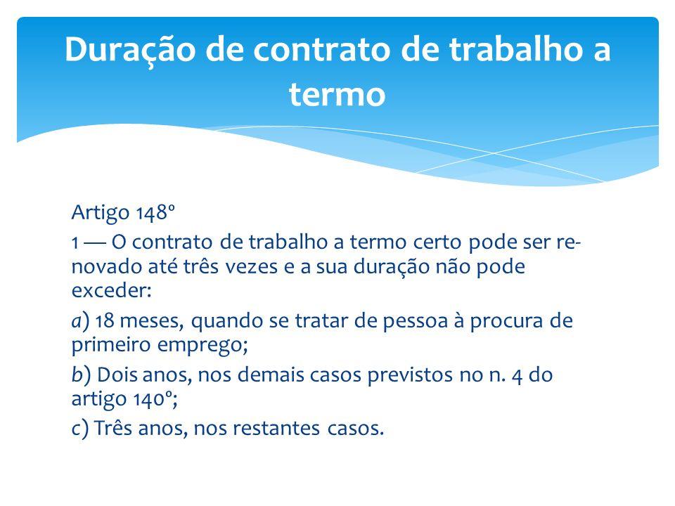 Artigo 148º 1 O contrato de trabalho a termo certo pode ser re- novado até três vezes e a sua duração não pode exceder: a) 18 meses, quando se tratar
