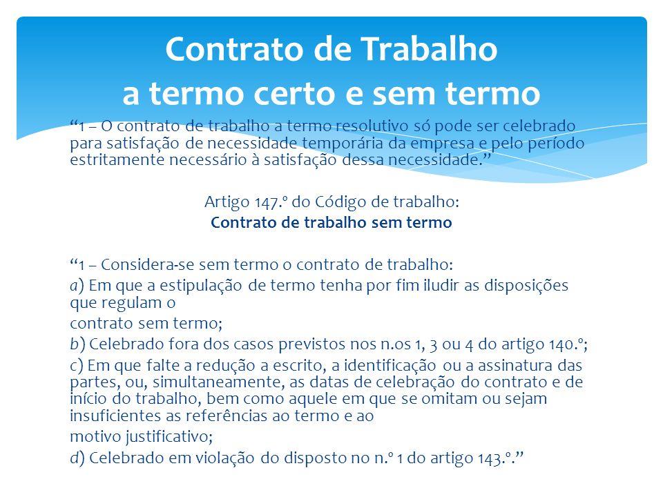 1 – O contrato de trabalho a termo resolutivo só pode ser celebrado para satisfação de necessidade temporária da empresa e pelo período estritamente n