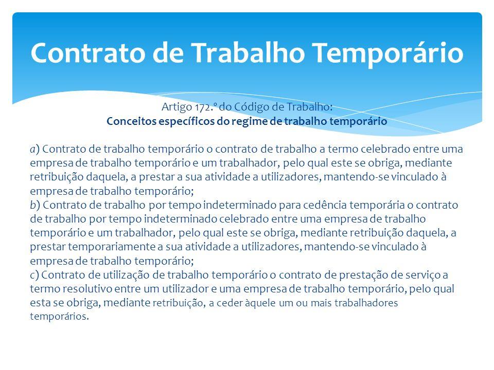 Artigo 172.º do Código de Trabalho: Conceitos específicos do regime de trabalho temporário a) Contrato de trabalho temporário o contrato de trabalho a