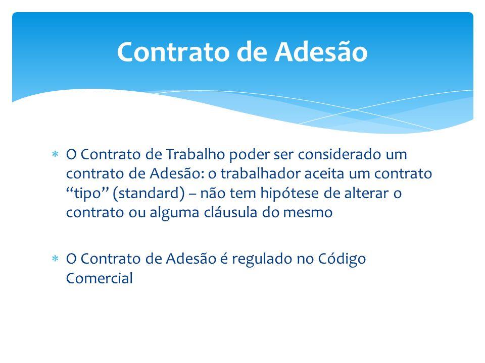 O Contrato de Trabalho poder ser considerado um contrato de Adesão: o trabalhador aceita um contrato tipo (standard) – não tem hipótese de alterar o c