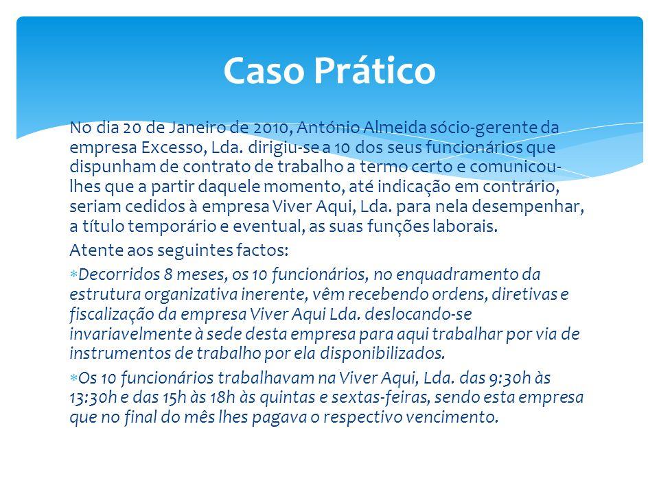 No dia 20 de Janeiro de 2010, António Almeida sócio-gerente da empresa Excesso, Lda. dirigiu-se a 10 dos seus funcionários que dispunham de contrato d