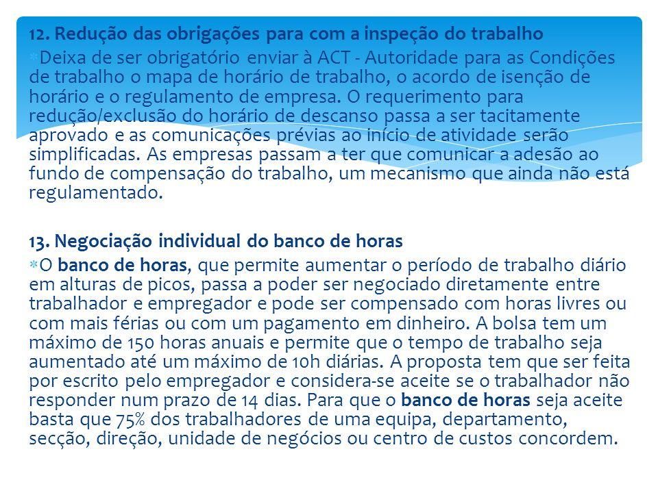 12. Redução das obrigações para com a inspeção do trabalho Deixa de ser obrigatório enviar à ACT - Autoridade para as Condições de trabalho o mapa de