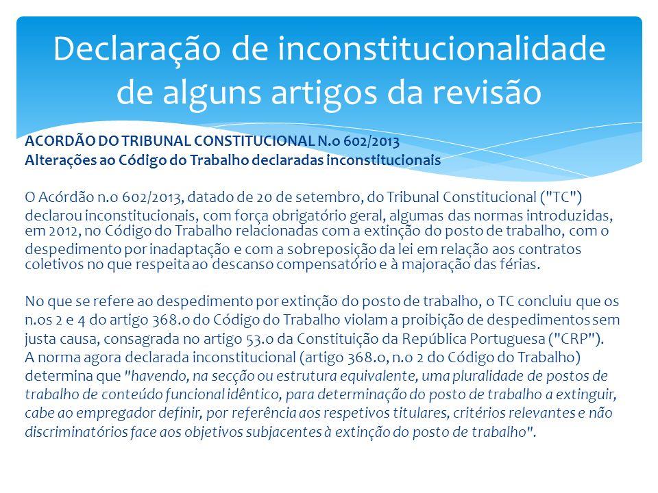 ACORDÃO DO TRIBUNAL CONSTITUCIONAL N.o 602/2013 Alterações ao Código do Trabalho declaradas inconstitucionais O Acórdão n.o 602/2013, datado de 20 de