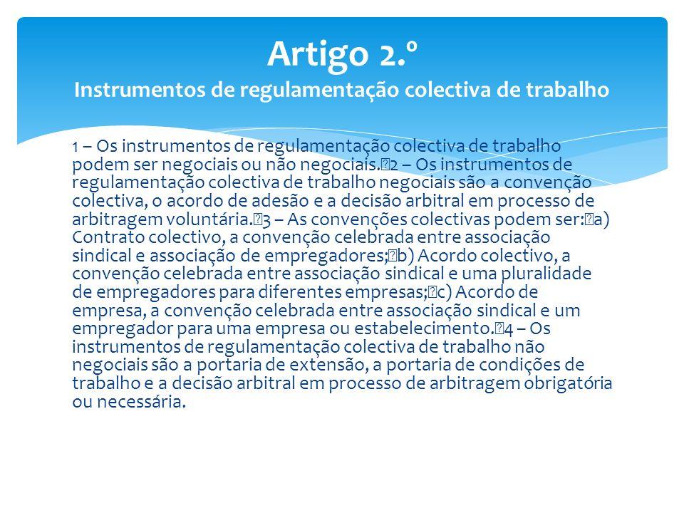 1 – Os instrumentos de regulamentação colectiva de trabalho podem ser negociais ou não negociais. 2 – Os instrumentos de regulamentação colectiva de t