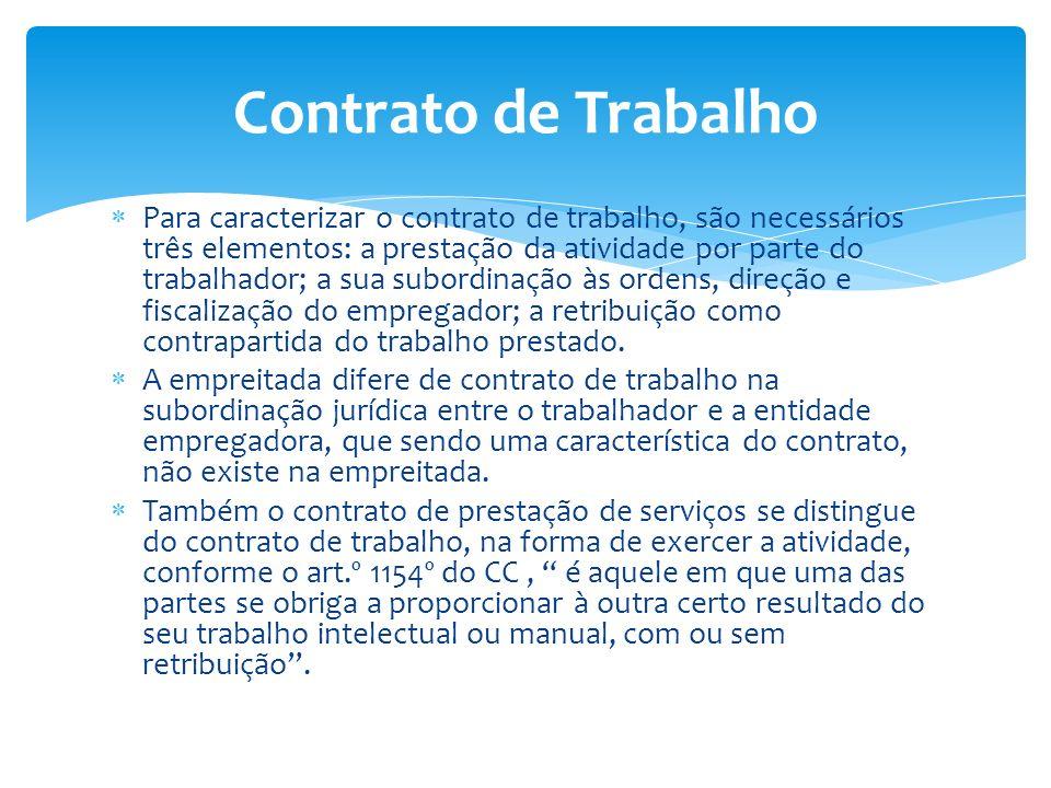 Para caracterizar o contrato de trabalho, são necessários três elementos: a prestação da atividade por parte do trabalhador; a sua subordinação às ord
