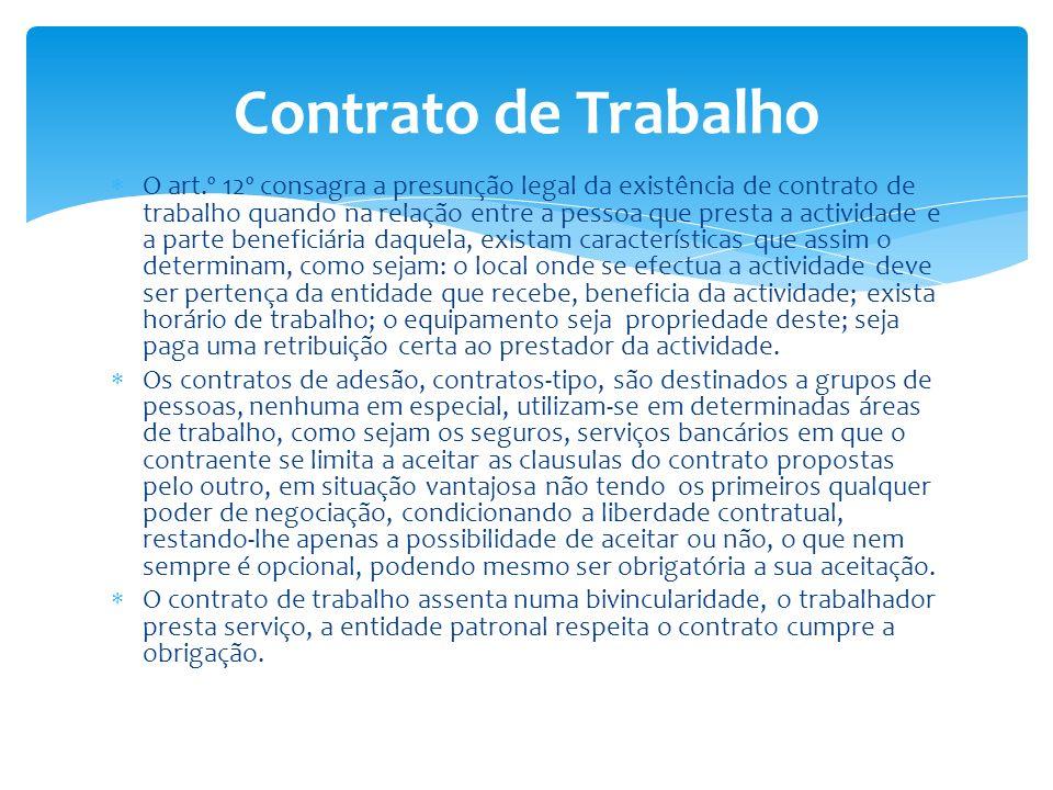 O art.º 12º consagra a presunção legal da existência de contrato de trabalho quando na relação entre a pessoa que presta a actividade e a parte benefi