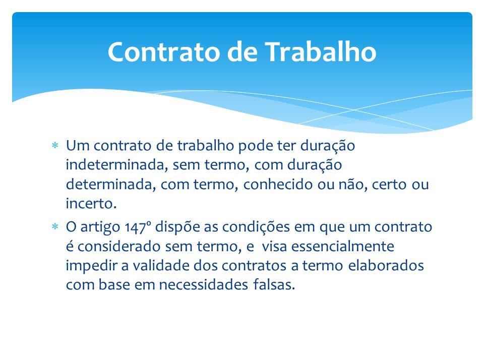 Um contrato de trabalho pode ter duração indeterminada, sem termo, com duração determinada, com termo, conhecido ou não, certo ou incerto. O artigo 14