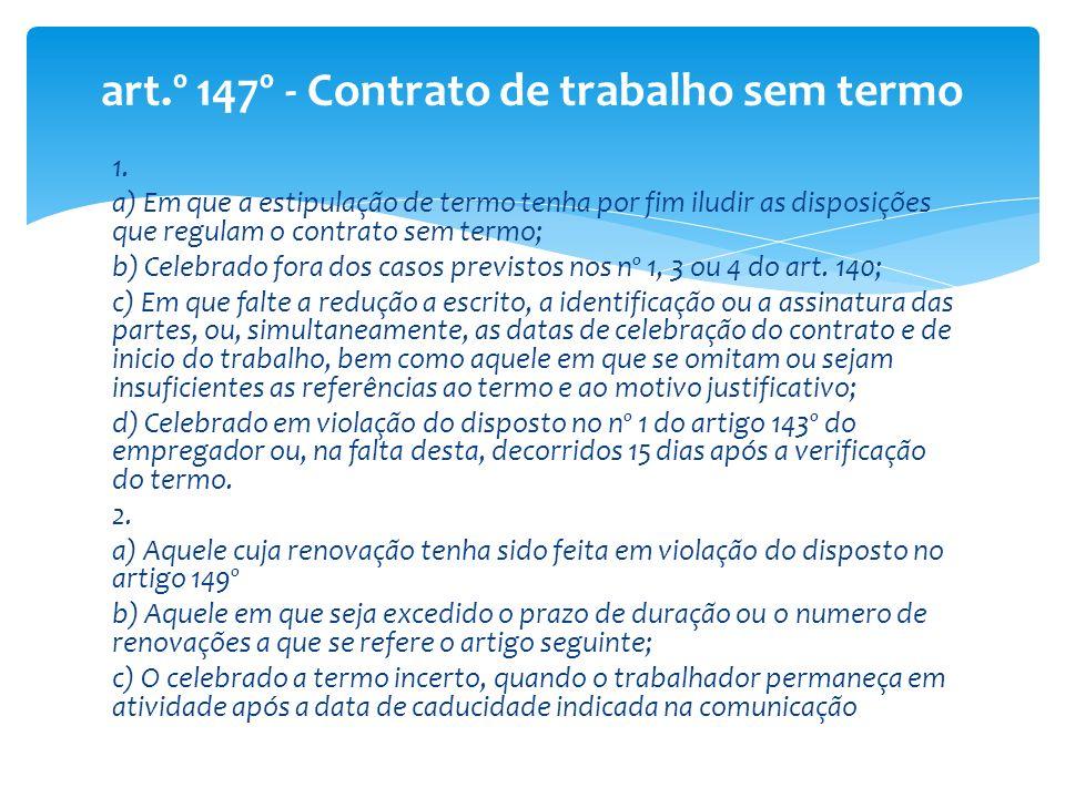 1. a) Em que a estipulação de termo tenha por fim iludir as disposições que regulam o contrato sem termo; b) Celebrado fora dos casos previstos nos nº