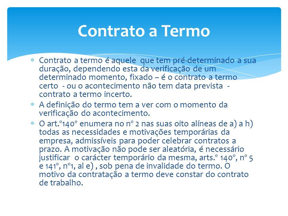 Contrato a termo é aquele que tem pré-determinado a sua duração, dependendo esta da verificação de um determinado momento, fixado – é o contrato a ter