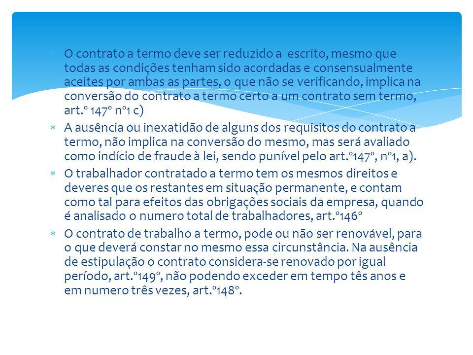 O contrato a termo deve ser reduzido a escrito, mesmo que todas as condições tenham sido acordadas e consensualmente aceites por ambas as partes, o qu