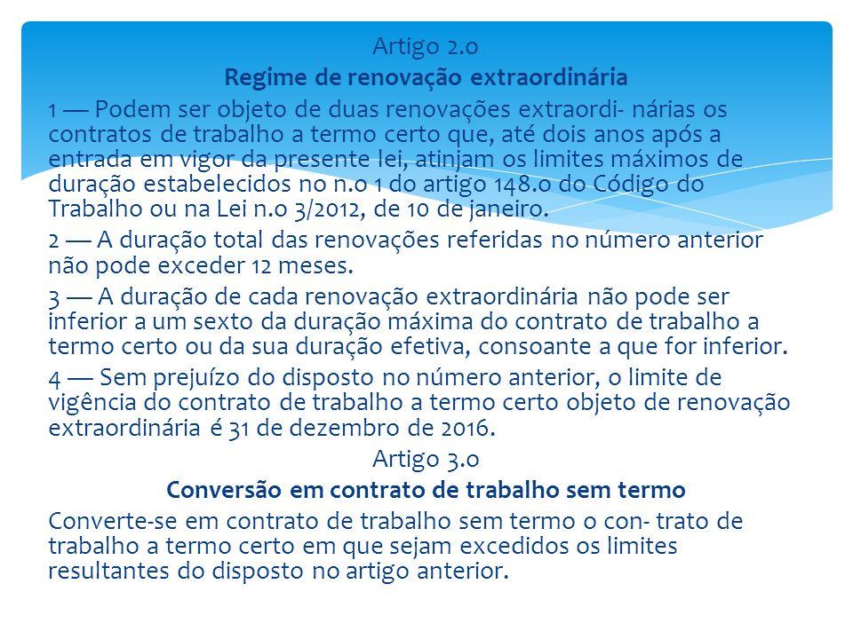 Artigo 2.o Regime de renovação extraordinária 1 Podem ser objeto de duas renovações extraordi- nárias os contratos de trabalho a termo certo que, até