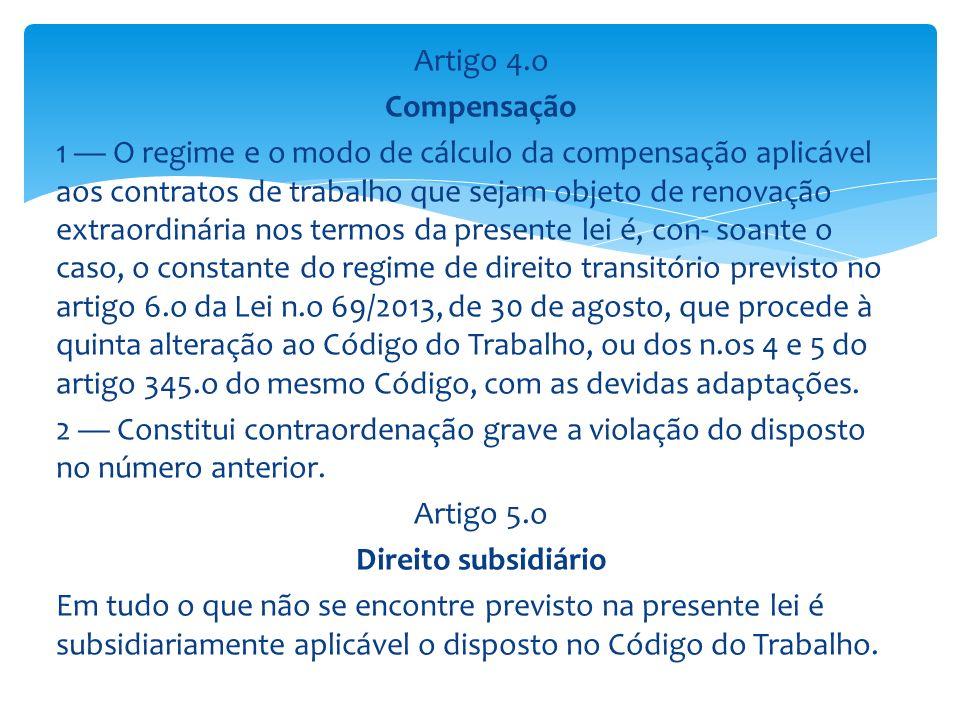 Artigo 4.o Compensação 1 O regime e o modo de cálculo da compensação aplicável aos contratos de trabalho que sejam objeto de renovação extraordinária