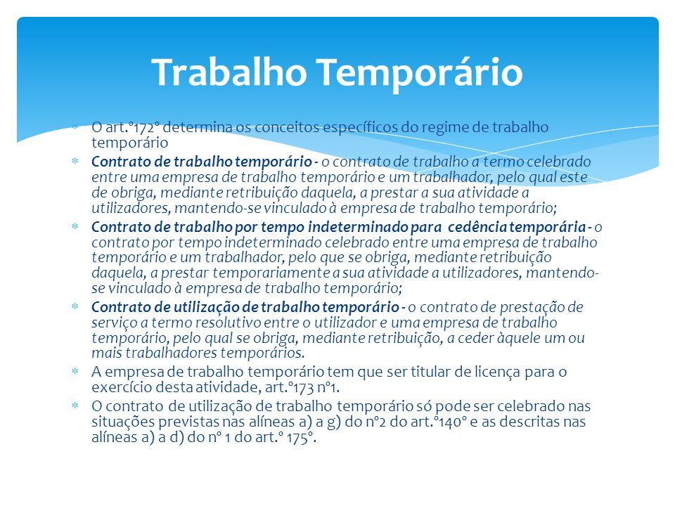 O art.º172º determina os conceitos específicos do regime de trabalho temporário Contrato de trabalho temporário - o contrato de trabalho a termo celeb
