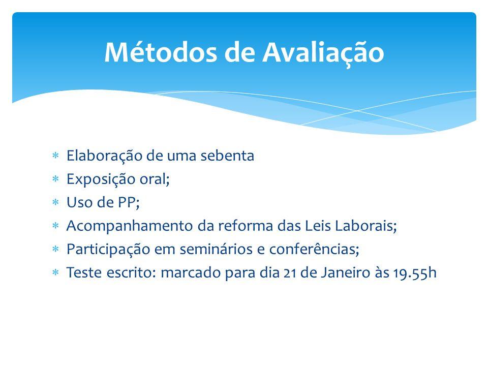 Elaboração de uma sebenta Exposição oral; Uso de PP; Acompanhamento da reforma das Leis Laborais; Participação em seminários e conferências; Teste esc