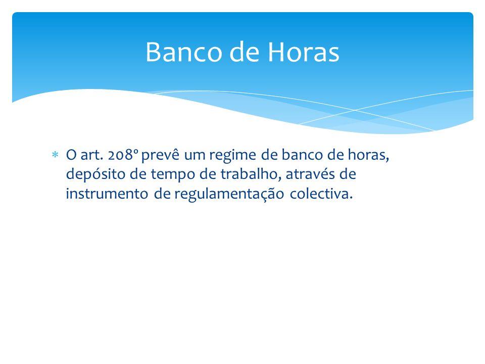 O art. 208º prevê um regime de banco de horas, depósito de tempo de trabalho, através de instrumento de regulamentação colectiva. Banco de Horas