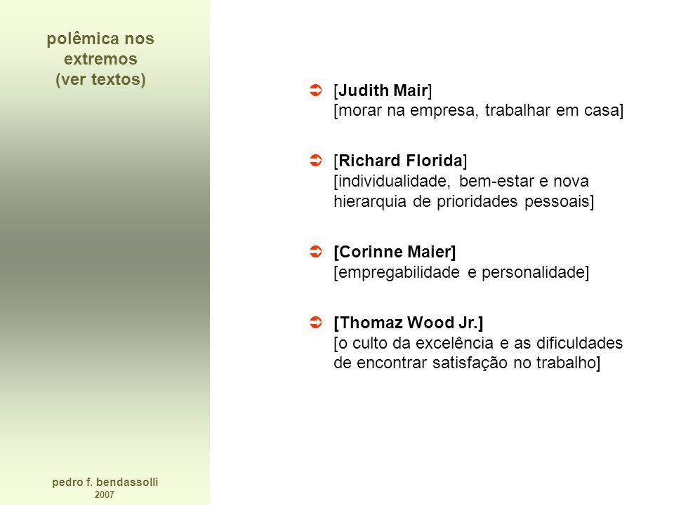 pedro f. bendassolli 2007 polêmica nos extremos (ver textos) [Judith Mair] [morar na empresa, trabalhar em casa] [Richard Florida] [individualidade, b