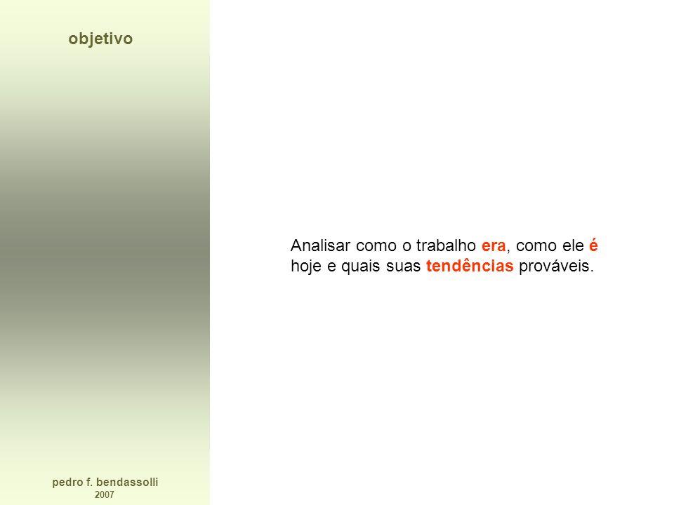 pedro f. bendassolli 2007 objetivo Analisar como o trabalho era, como ele é hoje e quais suas tendências prováveis.