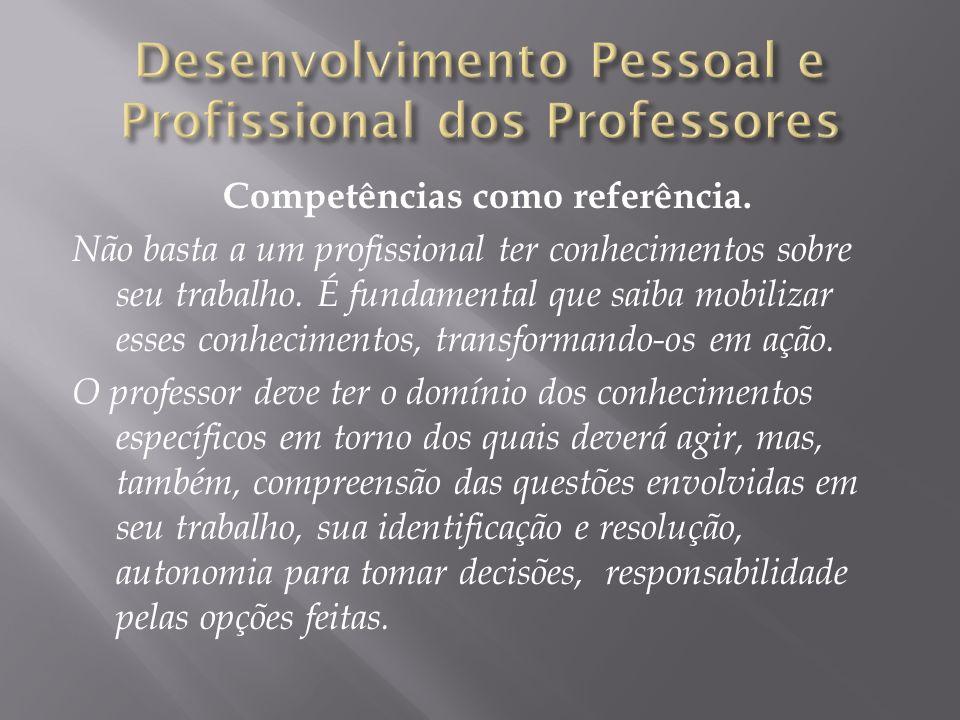 Competências como referência.Não basta a um profissional ter conhecimentos sobre seu trabalho.
