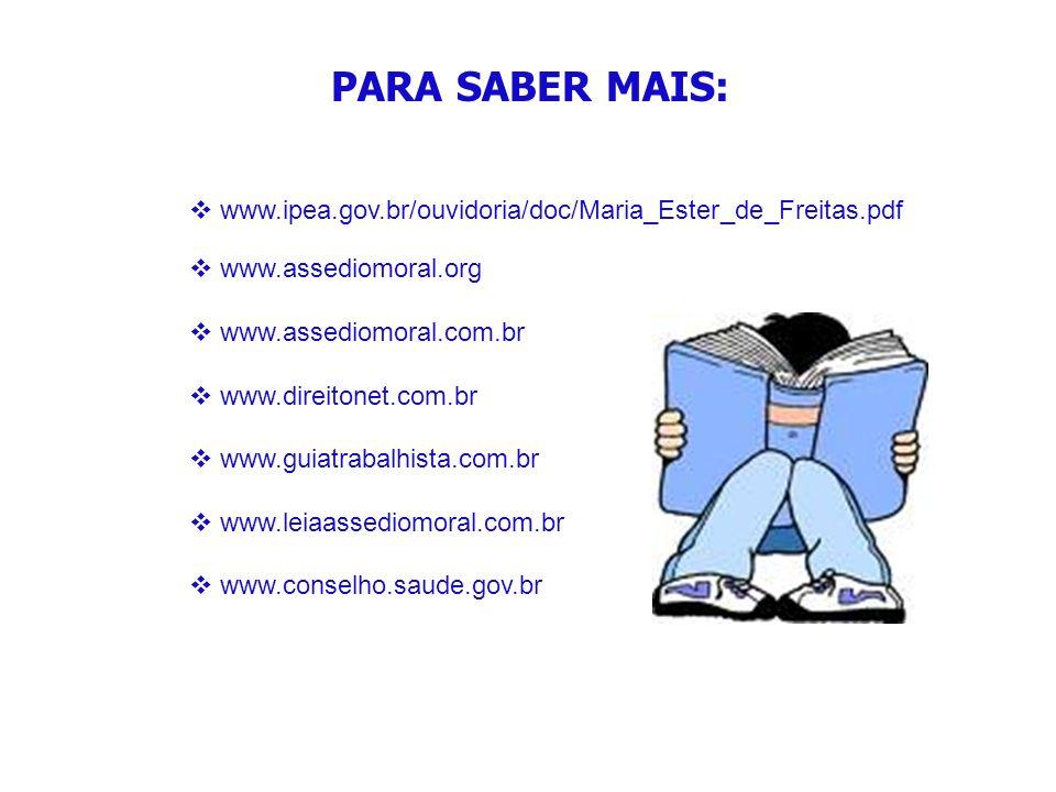 PARA SABER MAIS: www.assediomoral.org www.assediomoral.com.br www.direitonet.com.br www.guiatrabalhista.com.br www.leiaassediomoral.com.br www.conselh