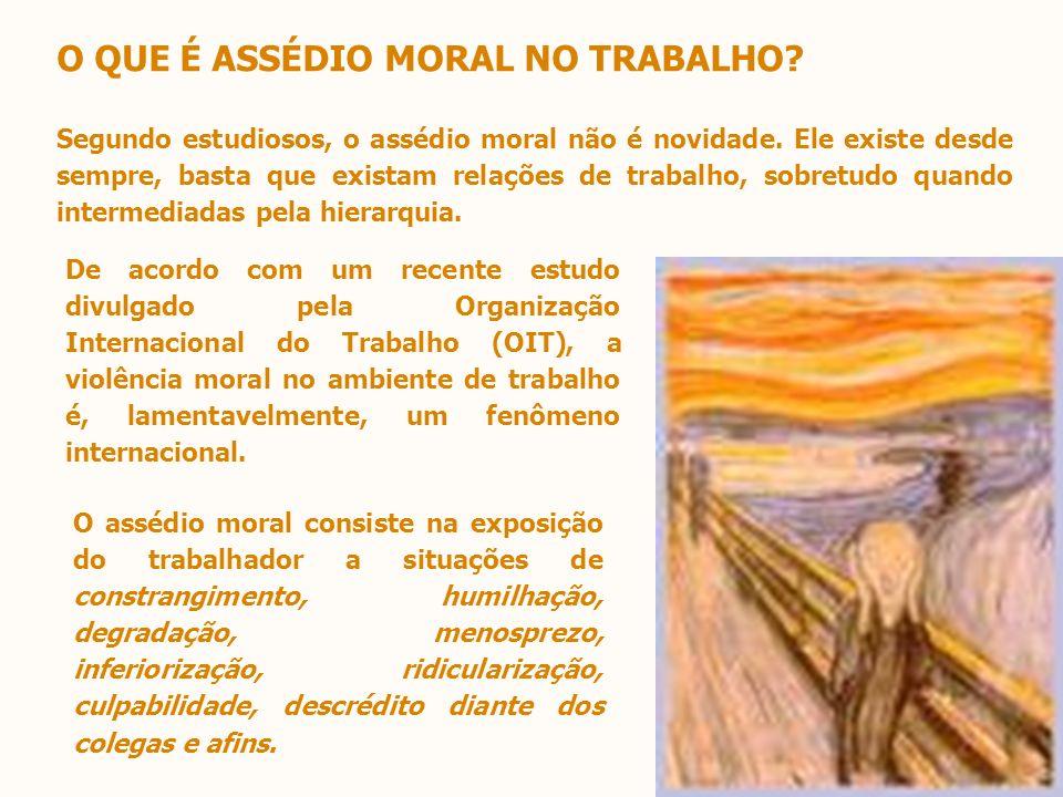 O assédio moral consiste na exposição do trabalhador a situações de constrangimento, humilhação, degradação, menosprezo, inferiorização, ridicularizaç
