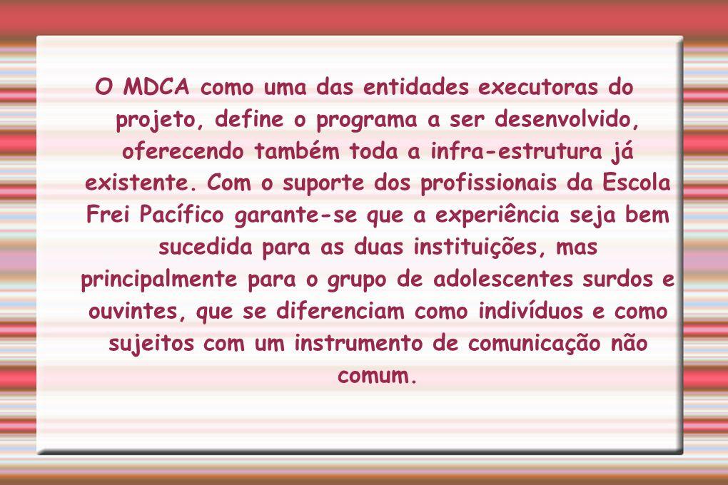 O MDCA como uma das entidades executoras do projeto, define o programa a ser desenvolvido, oferecendo também toda a infra-estrutura já existente. Com