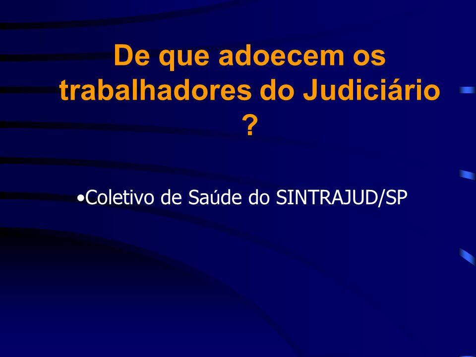 De que adoecem os trabalhadores do Judiciário ? Coletivo de Sa ú de do SINTRAJUD/SP