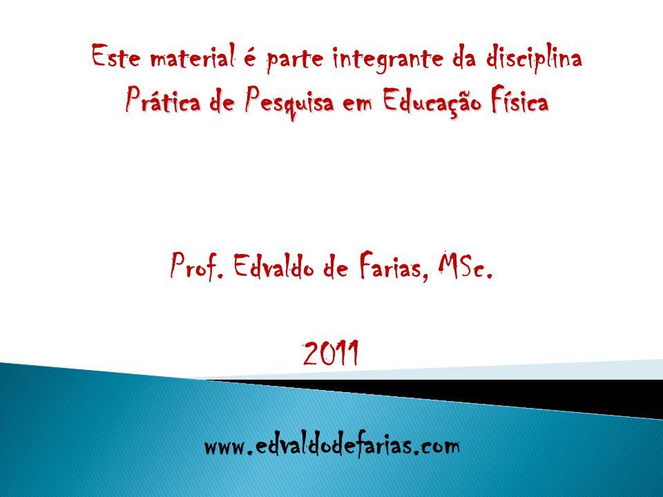 Este material é parte integrante da disciplina Prática de Pesquisa em Educação Física Prof. Edvaldo de Farias, MSc. 2011 www.edvaldodefarias.com