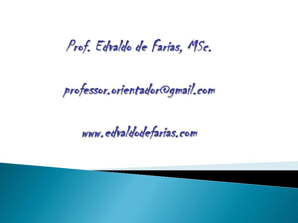 Prof. Edvaldo de Farias, MSc. professor.orientador@gmail.comwww.edvaldodefarias.com