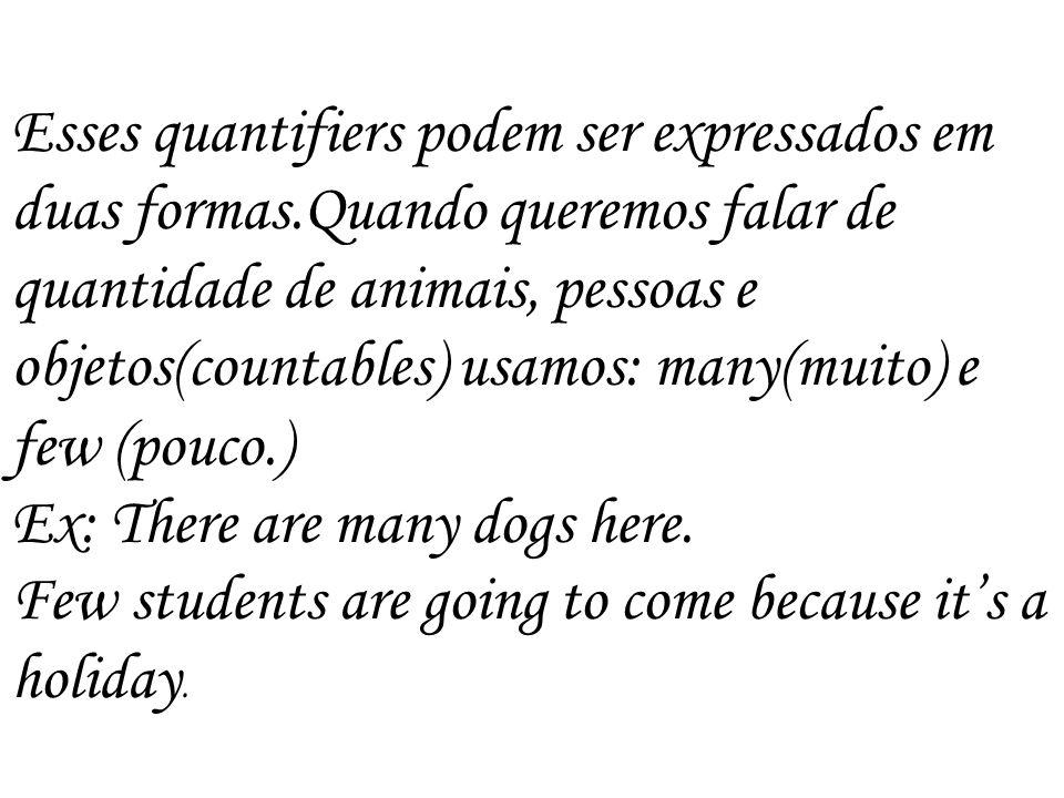 Quantifiers: Countables-> são coisas que podem ser contadas. Ex: amigos. Uncountables-> são coisas que não podem ser contadas. Ex: açúcar, areia, café