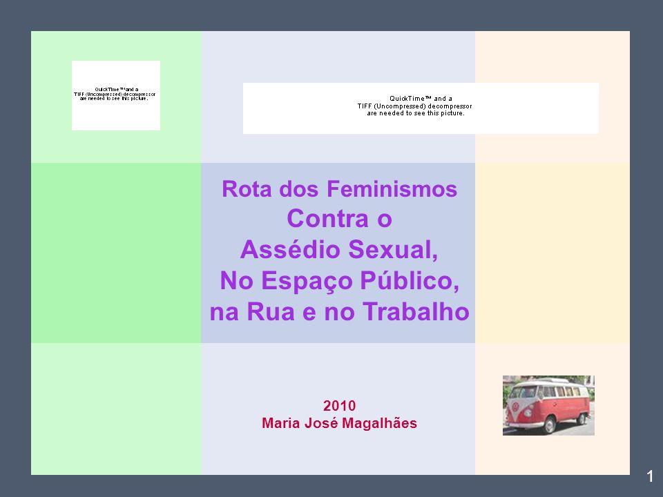 Projecto Rota dos Feminismos Contra o Assédio Sexual, No Espaço Público, na Rua e no Trabalho Objectivos Sensibilizar o público em geral, através de actividades artísticas (performances e instalações), para o problema do assédio sexual (e do stalking) na rua, nos espaços públicos, no trabalho; Contribuir para colocar o problema do assédio sexual na agenda política; Contribuir para a criação de condições para que as vítimas possam denunciar e apresentar queixas, solicitar protecção e obter ressarcimento.