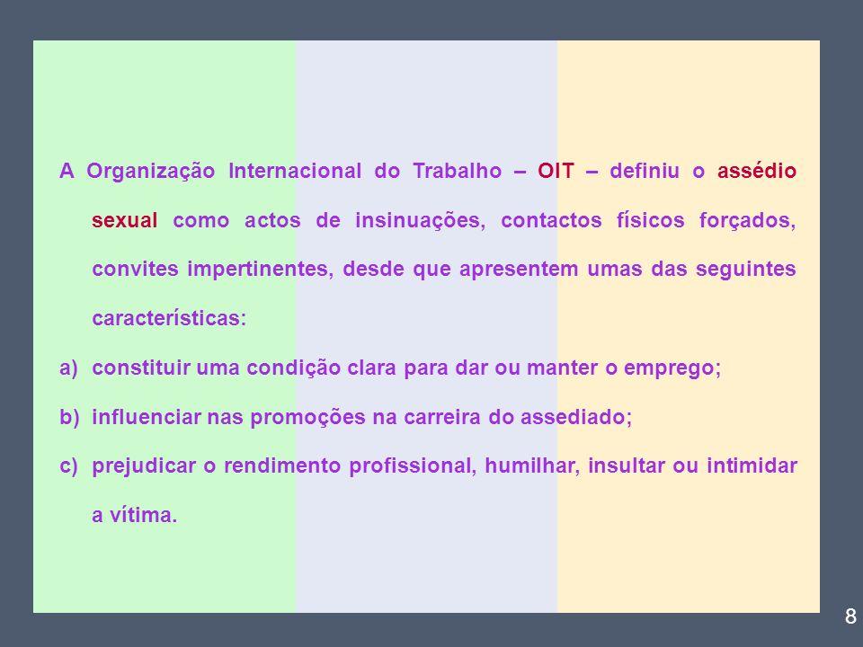 A Organização Internacional do Trabalho – OIT – definiu o assédio sexual como actos de insinuações, contactos físicos forçados, convites impertinentes
