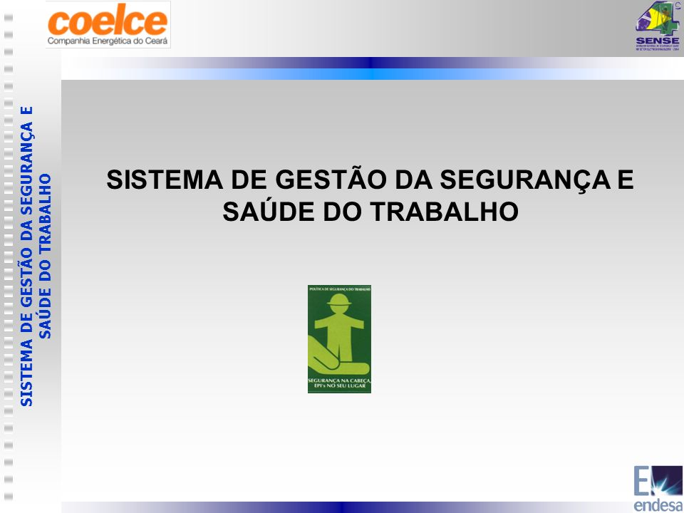 SISTEMA DE GESTÃO DA SEGURANÇA E SAÚDE DO TRABALHO CRESCIMENTO DO SISTEMA Área de Concessão - 146.000 Km²; 184 municípios