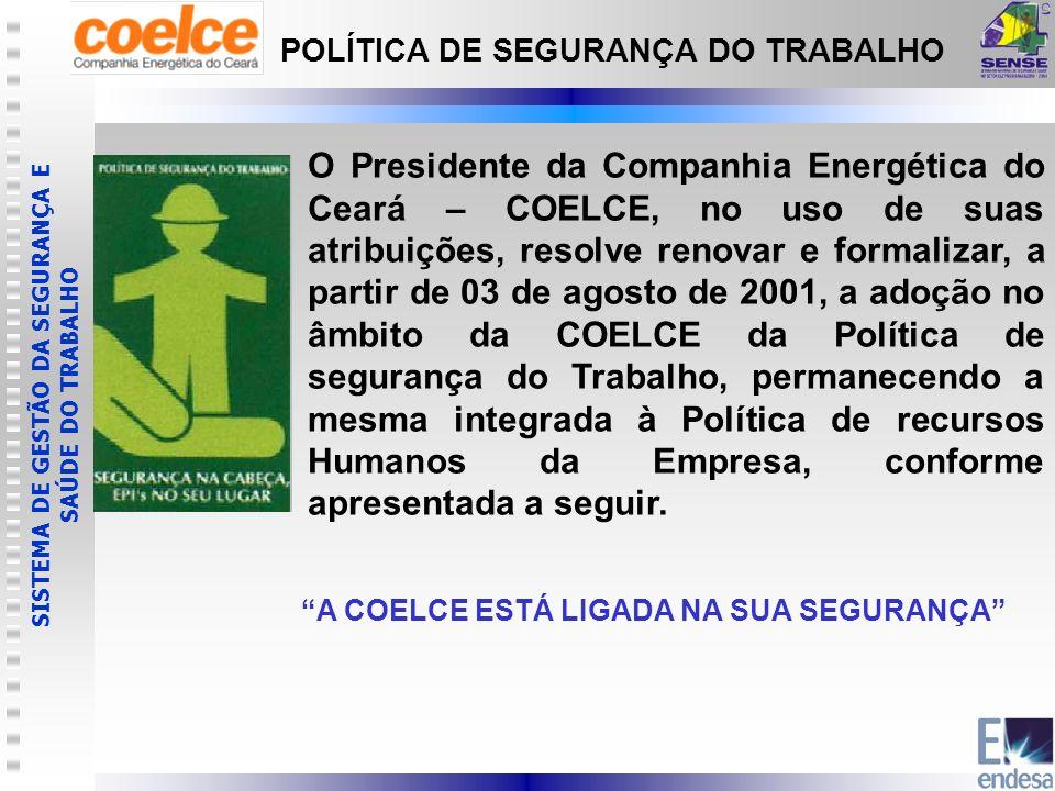 SISTEMA DE GESTÃO DA SEGURANÇA E SAÚDE DO TRABALHO O Presidente da Companhia Energética do Ceará – COELCE, no uso de suas atribuições, resolve renovar