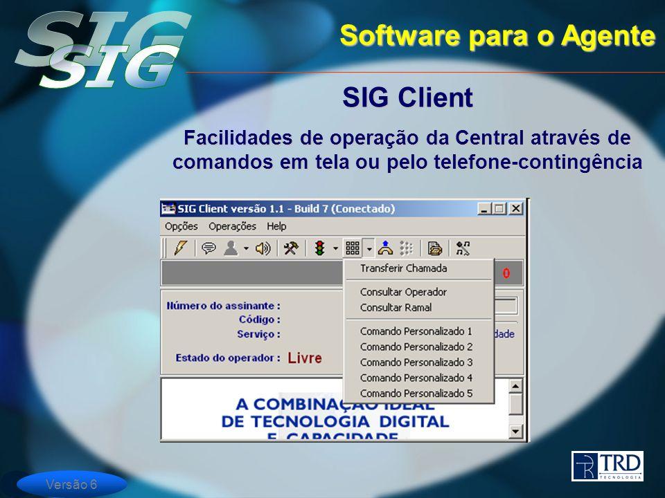 Versão 6 Software para o Agente SIG Client Facilidades de operação da Central através de comandos em tela ou pelo telefone-contingência