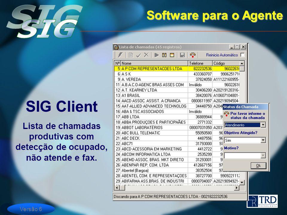 Versão 6 Software para o Agente SIG Client Lista de chamadas produtivas com detecção de ocupado, não atende e fax.