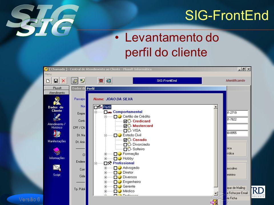 Versão 6 SIG-FrontEnd Levantamento do perfil do cliente SIG-FrontEnd