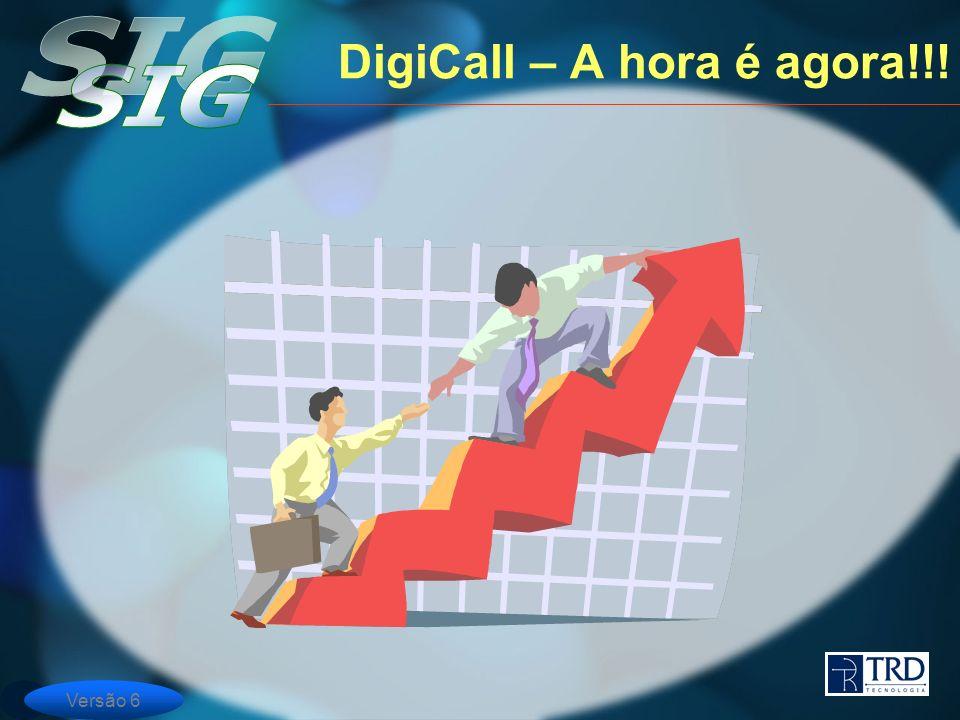 Versão 6 DigiCall – A hora é agora!!!