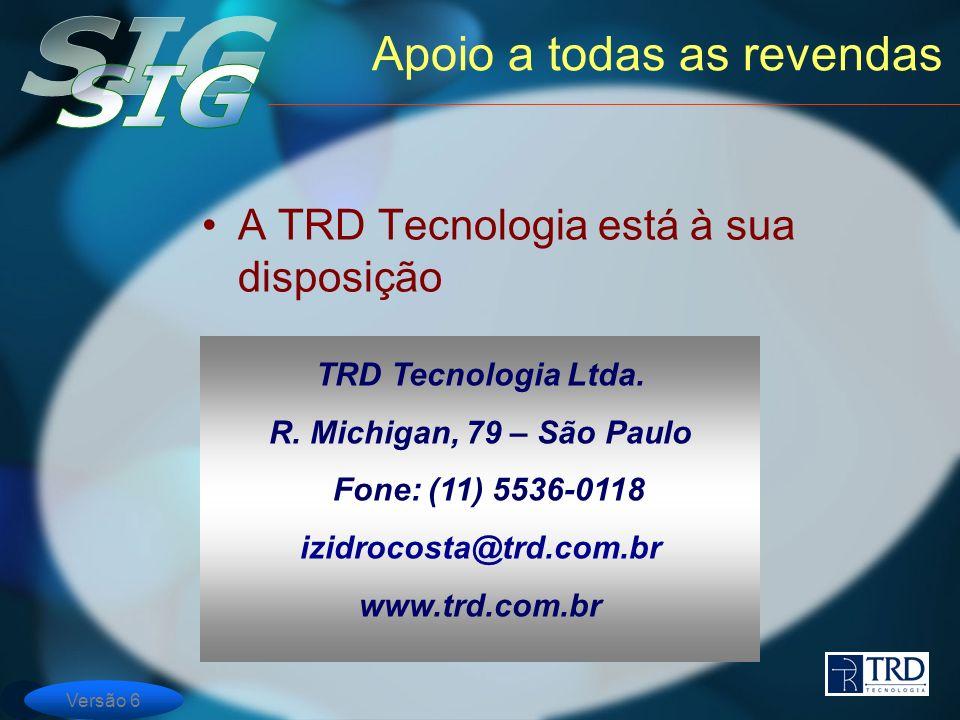Versão 6 Apoio a todas as revendas A TRD Tecnologia está à sua disposição TRD Tecnologia Ltda. R. Michigan, 79 – São Paulo Fone: (11) 5536-0118 izidro